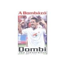 Lupuj-Book Kft Bereczky Attila - Dombi Tibor: A bombázó - Dombi Tibi történetei irodalom