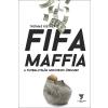 kistner, thomas - FIFA MAFFIA - A FUTBALLVILÁG MOCSKOS ÜZELMEI
