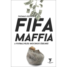 kistner, thomas - FIFA MAFFIA - A FUTBALLVILÁG MOCSKOS ÜZELMEI sport