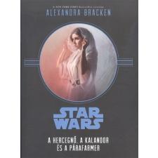 Kolibri Kiadó ALEXANDRA BRACKEN: STAR WARS: A HERCEGNŐ, A KALANDOR ÉS A PÁRAFARMER regény