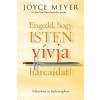 Joyce Meyer Engedd, hogy Isten vívja harcaidat