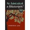 Geopen Kiadó Harper Lee-Ne bántsátok a feketerigót! (Új példány, megvásárolható, de nem kölcsönözhető!)