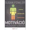 hvgorac Lap- és Könyvkiadó SUSAN FOWLER: MOTIVÁCIÓ MAGASABB SZINTEN