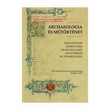 MTA Bölcsészettudományi Kutatóközpont Kerny Terézia - Mikó Árpád: Archaeologia és műtörténet történelem