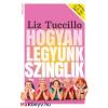 Liz Tuccillo : Hogyan legyünk szinglik