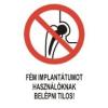 Fém implantátumot használóknak belépni tilos! (TÁBLA)