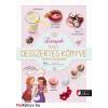Isabelle Jeuge-Maynart - Ghislaine Stora Lányok nagy desszertes könyve - mennyei édességek - 55 egyszerű, de nagyszerű recept