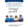 Harmat Kiadó Gary Chapman - Arlene Pellicane: Netfüggő gyerekek - Hogyan teremtsünk egyensúlyt a virtuális és a valódi kapcsolatok között