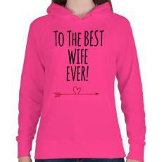 PRINTFASHION A legjobb feleségnek!  - Női kapucnis pulóver - Fukszia