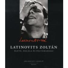 Ablonczy László LATINOVITS ZOLTÁN ÉLETE, HALÁLA ÉS FELTÁMADÁSAI művészet