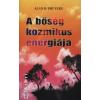 Alan D. Bruyere A BŐSÉG KOZMIKUS ENERGIÁJA