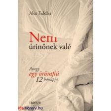 Alex Fiddler : Nem úrinőnek való - Avagy egy örömfiú 12 hónapja ajándékkönyv