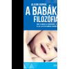Alison Gopnik GOPNIK, ALISON - A BABÁK FILOZÓFIÁJA - AMIT A BABÁK AZ IGAZSÁGRÓL, A SZERETETRÕL ÉS AZ ÉLET ÉRTEL
