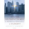 Alvin J. Schmidt Hogyan változtatta meg a kereszténység a világot?