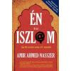 Amir Ahmed Nasszer Én és az iszl@m - egy ifjú muszlim belép a 21. századba