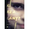 Amy Gentry GENTRY, AMY - KI EZ A LÁNY? - ELTÛNT. MEGKERÜLT?
