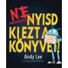 Andy Lee Ne nyisd ki ezt a könyvet!