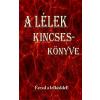 Angelisz Irini (szerk.) - A LÉLEK KINCSESKÖNYVE - ÉREZD A LELKEDDEL