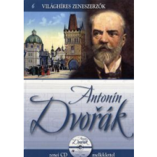 ANTONIN DVORÁK - VILÁGHÍRES ZENESZERZŐK 6. + ZENEI CD MELLÉKLETTEL művészet