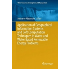 Application of Geographical Information Systems and Soft Computation Techniques in Water and Water Based Renewable Energy Problems – Mrinmoy Majumder idegen nyelvű könyv