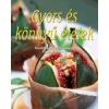 Art Nouveau Kiadó Gyors és könnyű ételek - Ellenállhatatlan finomságok lépésről lépésre