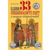 Athenaeum Kiadó ÚJABB 33 MEGHÖKKENTŐ ESET A MAGYAR TÖRTÉNELEMBŐL