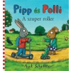 Axel Scheffler Pipp és Polli: A szuper roller