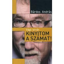 Bárdos András VÁGÓ ISTVÁN - KINYITOM A SZÁMAT! - ÚJ FEJEZETEKKEL! publicisztika