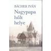 Bächer Iván Nagypapa hűlt helye
