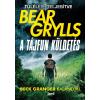 Bear Grylls GRYLLS, BEAR - A TÁJFUN KÜLDETÉS - BECK GRANGER KALANDJAI