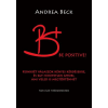 Beck Andrea BECK ANDREA - B+ BE POSITIVE! - FELVILÁGOSÍTÓ TÖRTÉNET - KONKRÉT VÁLASZOK KÉNYES KÉRDÉSEKRE