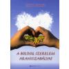 Bioenergetic Kiadó A BOLDOG SZERELEM ARANYSZABÁLYAI