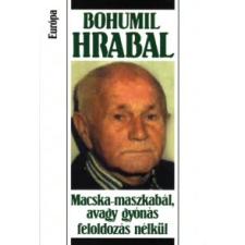 Bohumil Hrabal MACSKA-MASZKABÁL, AVAGY GYÓNÁS FELOLDOZÁS NÉLKÜL irodalom