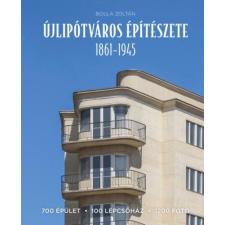 Bolla Zoltán BOLLA ZOLTÁN - ÚJLIPÓTVÁROS ÉPÍTÉSZETE 1861-1945 idegen nyelvű könyv