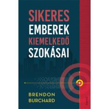 Brendon Burchard - Sikeres emberek kiemelkedő szokásai irodalom