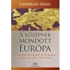 Catherine Horel A KÖZÉPNEK MONDOTT EURÓPA