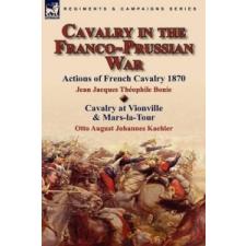 Cavalry in the Franco-Prussian War – Otto August Johannes Kaehler idegen nyelvű könyv