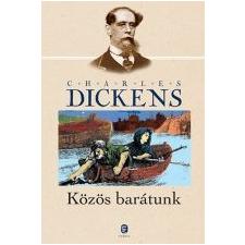 Charles Dickens KÖZÖS BARÁTUNK irodalom