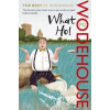 Cornerstone P. G. Wodehouse: What Ho! : The Best of Wodehouse