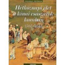 Corvina Kiadó Hétköznapi élet a kínai császárok korában 1368-1644 ajándékkönyv
