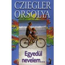 Cziegler Orsolya EGYEDÜL NEVELEM... életmód, egészség