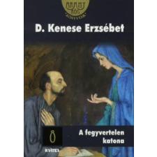 D. Kenese Erzsébet A FEGYVERTELEN KATONA - ARANYRÖG KÖNYVTÁR 8. regény