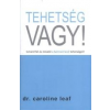 Dr. Caroline Leaf TEHETSÉG VAGY! - ISMERD FEL ÉS NÖVELD A BENNED LEVŐ TEHETSÉGET!
