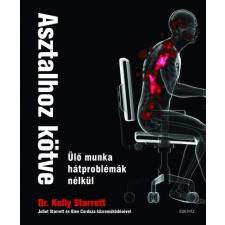 Édesvíz Kiadó Dr. Kelly Starrett: Asztalhoz kötve - Ülő munka hátproblémák nélkül! életmód, egészség