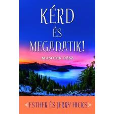Édesvíz Kiadó Jerry Hicks - Esther Hicks: Kérd és megadatik! 2. ezoterika