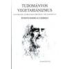 Edmond Bordeaux Székely TUDOMÁNYOS VEGETARIANIZMUS - IRÁNYMUTATÓ AZ ORGANIKUS, ÖKOLÓGIAI TÁPLÁLKOZÁSHOZ