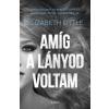 Elizabeth Little LITTLE, ELIZABETH - AMÍG A LÁNYOD VOLTAM