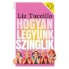 Erawan Könyvkiadó Liz Tuccillo: Hogyan legyünk szinglik