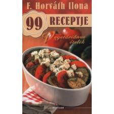 F. Horváth Ilona VEGETÁRIÁNUS ÉTELEK - F. HORVÁTH ILONA 99 RECEPTJE 8. gasztronómia
