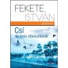 Fekete István FEKETE ISTVÁN - CSÍ ÉS MÁS ELBESZÉLÉSEK - FEKETE ISTVÁN MÛVEI